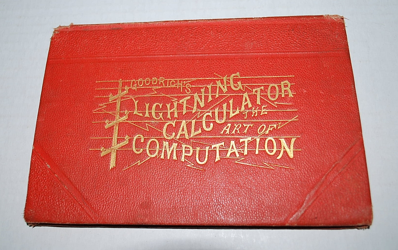 Goodrich's Lightning Calculator, The Art of Computation Designed to Teach Practical Methods of Reckoning with Accuracy and Rapidity